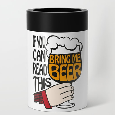 If You Can Read This, Bring Me Beer can cooler by Eclectic at HeART