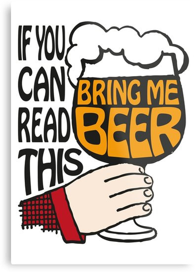 If You Can Read This, Bring Me Beer metal wall art by Eclectic at HeART
